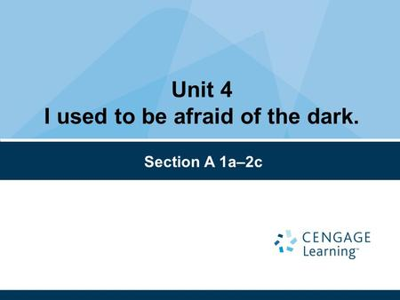 Unit 4 I used to be afraid of the dark. Section A 1a–2c.
