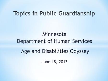 Minnesota Department of Human Services Age and Disabilities Odyssey June 18, 2013.