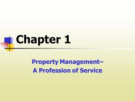 Chapter 1 Property Management– A Profession of Service.