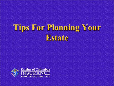 Tips For Planning Your Estate. Everyone Has An Estate If you have something of value that you'd want to pass on to someone in the event of your death,