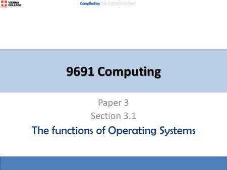 9691 Computing Paper 3 Section 3.1 The functions of Operating Systems.