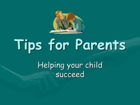 Tips for Parents Helping your child succeed. Introduction Parental involvement is the number-one determinant of how well all children -- regardless of.