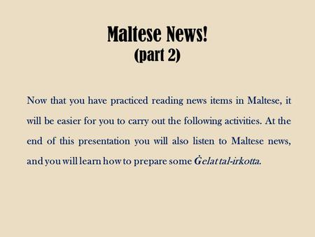 Maltese News! (part 2) Now that you have practiced reading news items in Maltese, it will be easier for you to carry out the following activities. At the.