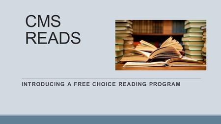 CMS READS INTRODUCING A FREE CHOICE READING PROGRAM.