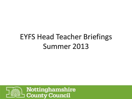 EYFS Head Teacher Briefings Summer 2013. New EYFS Profile Handbook and Exemplification EYFSP Pilot information.