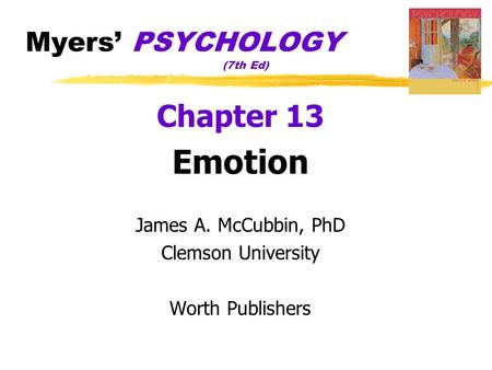Myers' PSYCHOLOGY (7th Ed) Chapter 13 Emotion James A. McCubbin, PhD Clemson University Worth Publishers.