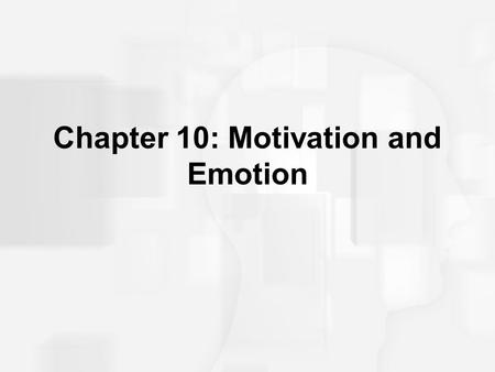 Chapter 10: Motivation and Emotion. Motivational Theories and Concepts Motives – needs, wants, desires leading to goal-directed behavior Drive theories.