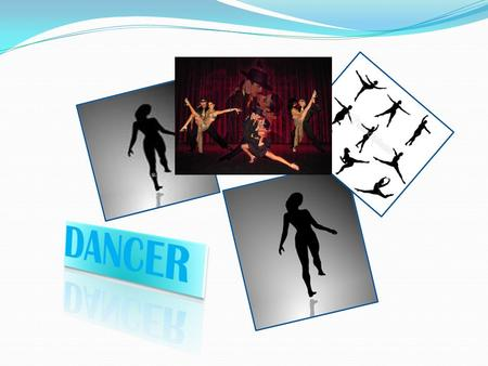 Dancers express ideas, stories, rhythm, and sound with their bodies. Some dance in ballet; others perform modern dance. Dancers work in musical shows,