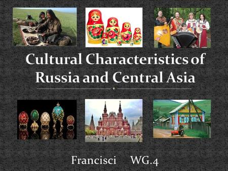 Francisci WG.4. Russia and Central Asia are made up of diverse ethnic groups, customs and traditions. Some heritage groups include: Slavic: Indo-European.