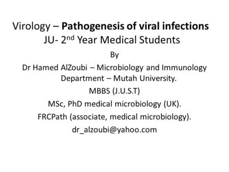 Virology – Pathogenesis of viral infections JU- 2 nd Year Medical Students By Dr Hamed AlZoubi – Microbiology and Immunology Department – Mutah University.