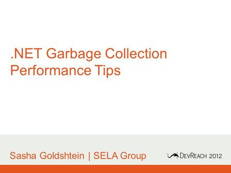 .NET Garbage Collection Performance Tips Sasha Goldshtein | SELA Group.