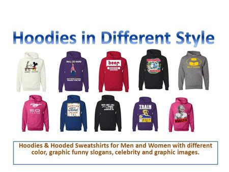 Hoodies & Hooded Sweatshirts for Men and Women with different color, graphic funny slogans, celebrity and graphic images.