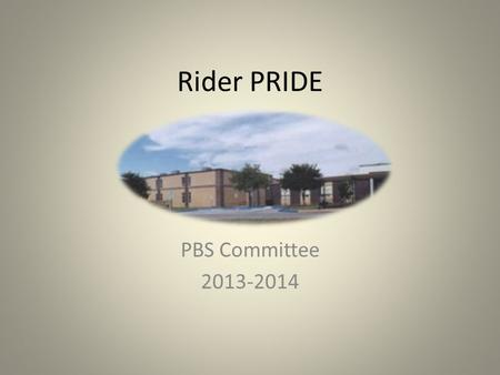 Rider PRIDE PBS Committee 2013-2014. Rider PRIDE Team Members Marc Bindel Stephanie Cantrell Cara Farnsworth Willis Norton Phyllis Pappas Lisa Williams.