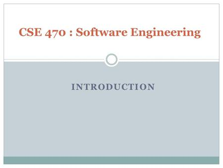 INTRODUCTION CSE 470 : Software Engineering. Goals of Software Engineering To produce software that is absolutely correct. To produce software with minimum.