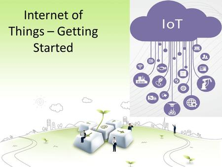 Internet of Things – Getting Started Goal of Internet of Things Internet of Things is a new revolution of the Internet. The goal of the Internet of Things.