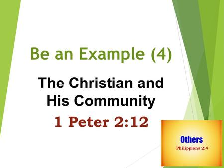 Be an Example (4) The Christian and His Community 1 Peter 2:12.