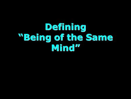 "Defining ""Being of the Same Mind"". UNITY - PART 1 (review) Love Each Other (1 John 3:16-23) Examine Ourselves (2 Corinthians 1:12, 13:5, 1 Timothy 1:5,"