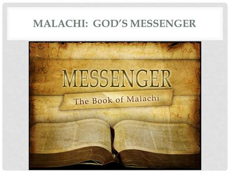 MALACHI: GOD'S MESSENGER. Malachi = my messenger Message: Faithful to God vs. Faith in God Date of writing 458-432 BC Malachi is God's last word to the.