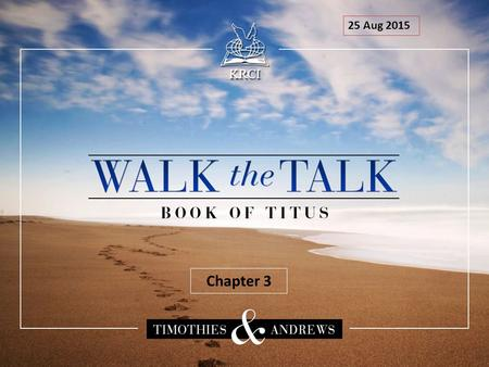 25 Aug 2015 Chapter 3. Outline of the Book of Titus The church needs authentic leadership and will be destroyed by false teachers - Titus 1:1-16. True.