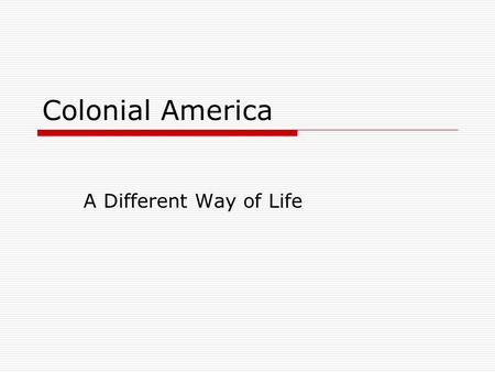 Colonial America A Different Way of Life. New England Colonies  New Hampshire(NH)  Massachusetts(MA)  Rhode Island (RI)  Connecticut(CT)