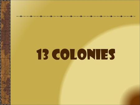 13 Colonies Introduction England's Thirteen Colonies were located on the Atlantic Coast in- between French Canada and Spanish Florida. The Thirteen Colonies.