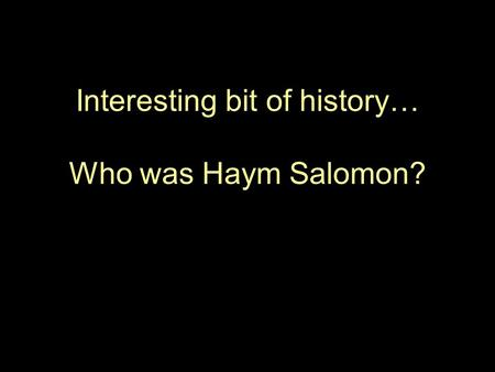 Interesting bit of history… Who was Haym Salomon?.