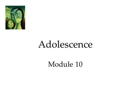 Adolescence Module 10. Adolescence Many psychologists once believed that childhood sets our traits. Today psychologists believe that development is a.
