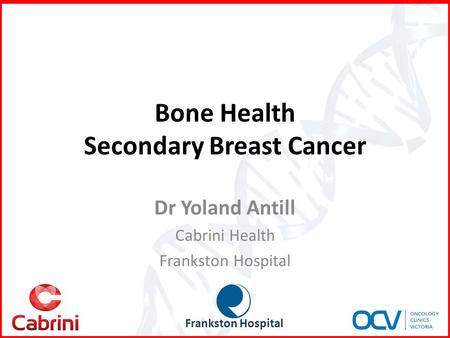 Bone Health Secondary Breast Cancer Dr Yoland Antill Cabrini Health Frankston Hospital.