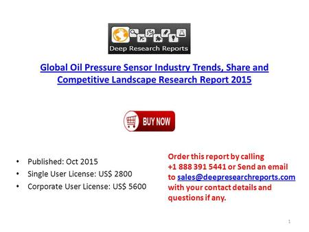 Global Oil Pressure Sensor Industry Trends, Share and Competitive Landscape Research Report 2015 Published: Oct 2015 Single User License: US$ 2800 Corporate.