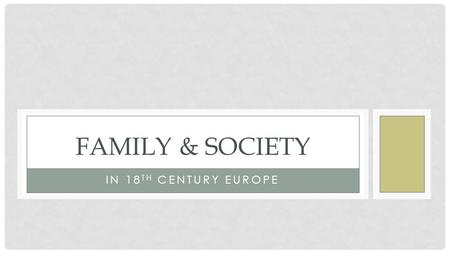 FAMILY & SOCIETY IN 18 TH CENTURY EUROPE. Nuclear family was most common in preindustrial Europe Common people married late (late 20's) Distinguished.