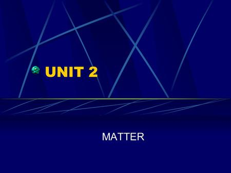 UNIT 2 MATTER. CLASSIFICATION OF MATTER Matter Pure SubstanceMixture ElementCompoundHomogeneousHeterogeneous Solutions.