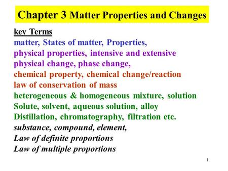 1 Chapter 3 Matter Properties and Changes key Terms matter, States of matter, Properties, physical properties, intensive and extensive physical change,