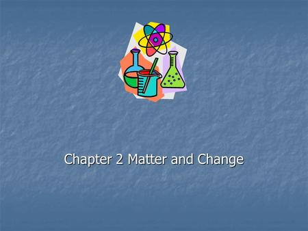 Chapter 2 Matter and Change. Chapter 2 2-1 Properties of Matter  We use properties (characteristics) to describe things.  Properties used to describe.