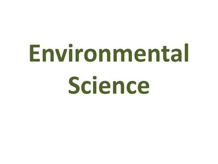 Environmental Science. Environmental Scientists – study how the natural world works and how humans and the environment affect each other. Environment.