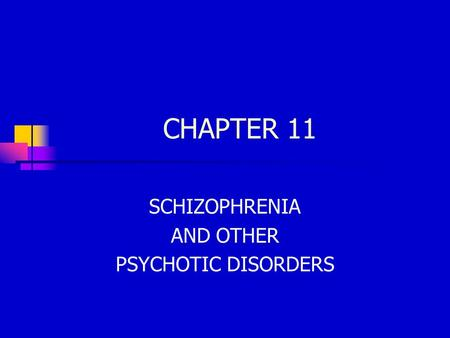 CHAPTER 11 SCHIZOPHRENIA AND OTHER PSYCHOTIC DISORDERS.