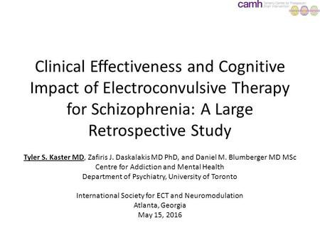 Clinical Effectiveness and Cognitive Impact of Electroconvulsive Therapy for Schizophrenia: A Large Retrospective Study Tyler S. Kaster MD, Zafiris J.