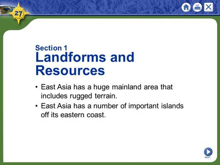 NEXT Section 1 Landforms and Resources East Asia has a huge mainland area that includes rugged terrain. East Asia has a number of important islands off.