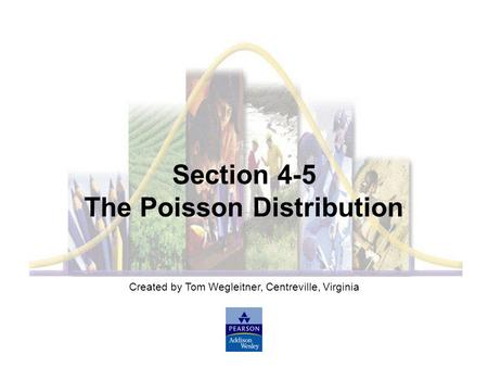 Created by Tom Wegleitner, Centreville, Virginia Section 4-5 The Poisson Distribution.