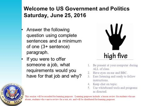 Welcome to US Government and Politics Saturday, June 25, 2016 Answer the following question using complete sentences and a minimum of one (3+ sentence)