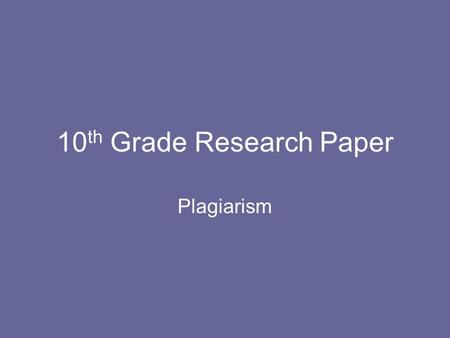10 th Grade Research Paper Plagiarism. What is a Citation? A citation is the way you tell your readers that certain material in your work came from.