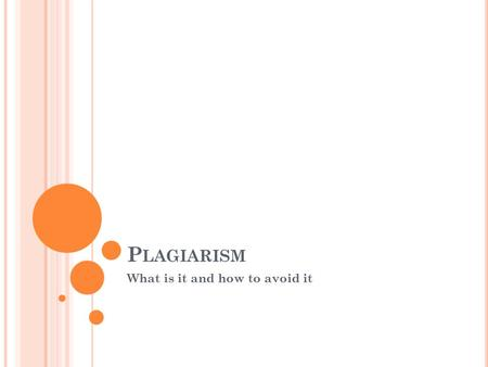 P LAGIARISM What is it and how to avoid it. P LAGIARISM Plagiarism is defined as taking, using, and passing off as your own, the ideas or words of another.
