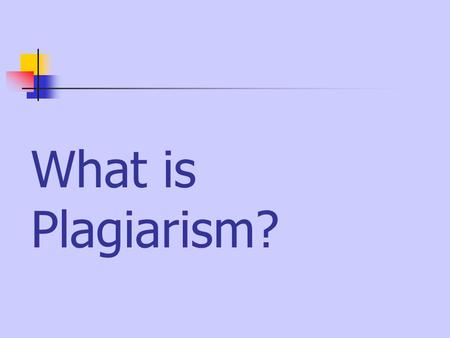 What is Plagiarism?. Plagiarize\ 'pla-je-riz To steal and pass off the ideas or words of another as one's own To use a created production without crediting.