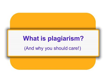What is plagiarism? (And why you should care!). Definition: Plagiarism Plagiarism is the act of presenting the words, ideas, images, sounds, or the creative.