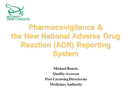 1 Pharmacovigilance & the New National Adverse Drug Reaction (ADR) Reporting System Michael Bonett, Quality Assessor Post-Licensing Directorate Medicines.
