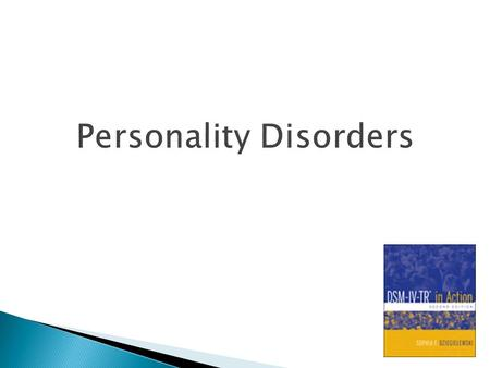  Personality Traits: inflexible and maladaptive that cause significant impairment and distress  Stable pattern of long duration must be able to trace.