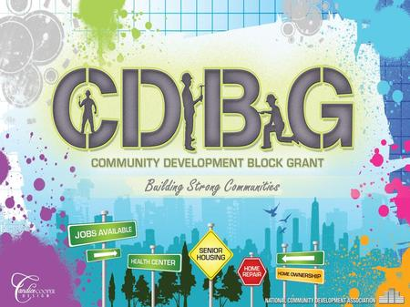 Building Strong Communities. Community Development Block Grant (CDBG) The CDBG Program is authorized under Title I of the Housing and Community Development.