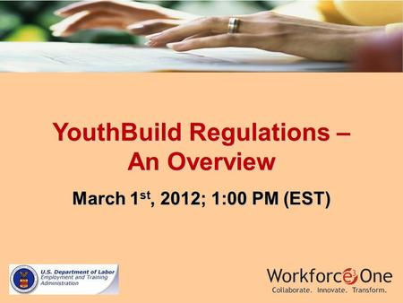 YouthBuild Regulations – An Overview March 1 st, 2012; 1:00 PM (EST)