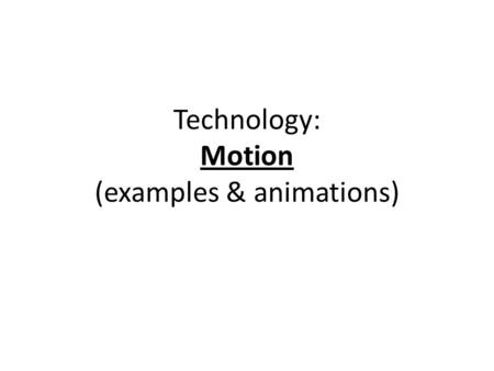Technology: Motion (examples & animations). GEAR TRAINS: