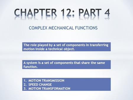 COMPLEX MECHANICAL FUNCTIONS The role played by a set of components in transferring motion inside a technical object. A system is a set of components that.