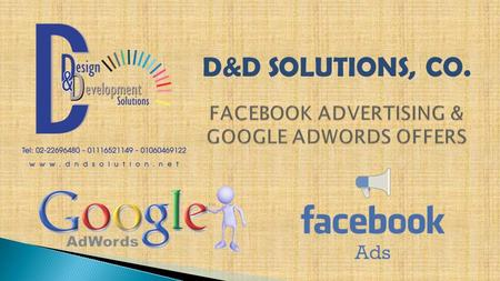 D&D SOLUTIONS, CO..  Target by location, gender, interests, education, age & marital status.  The most important keywords that related to your business.